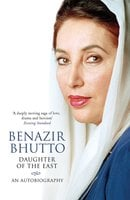 Daughter of the East: An Autobiography - Benazir Bhutto