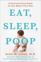 Eat, Sleep, Poop: A Common Sense Guide to Your Baby's First Year - Scott W. Cohen