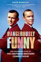 """Dangerously Funny: The Uncensored Story of """"The Smothers Brothers Comedy Hour"""" - David Bianculli"""