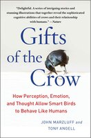 Gifts of the Crow: How Perception, Emotion, and Thought Allow Smart Birds to Behave Like Humans - John Marzluff, Tony Angell
