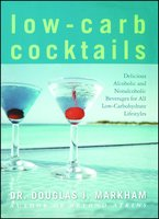 Low-Carb Cocktails: Delicious Alcoholic and Nonalcoholic Beverages for All Low-Carbohydrate Lifestyles - Douglas J. Markham