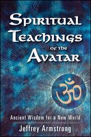 Spiritual Teachings of the Avatar: Ancient Wisdom for a New World - Jeffrey Armstrong