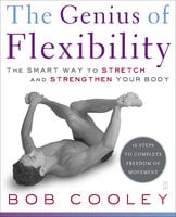 The Genius of Flexibility: The Smart Way to Stretch and Strengthen Your Body - Robert Donald Cooley