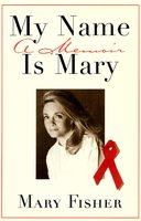 My Name is Mary: A Memoir - Mary Fisher