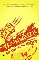 Trainwreck: My Life as an Idoit - Jeff Nichols
