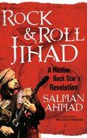 Rock & Roll Jihad: A Muslim Rock Star's Revolution - Salman Ahmad