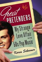 Great Pretenders: My Strange Love Affair with '50s Pop Music - Karen Schoemer