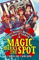 The Very Nearly Honourable League of Pirates: Magic Marks The Spot - Caroline Carlson