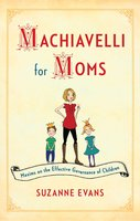 Machiavelli for Moms - Suzanne Evans