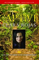 Captive: 2,147 Days of Terror in the Colombian Jungle - Clara Rojas
