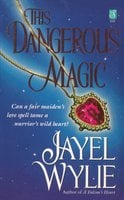 This Dangerous Magic - Jayel Wylie
