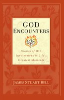 God Encounters: Stories of His Involvement in Life's Greatest Moments - James Stuart Bell