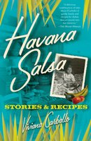 Havana Salsa: Stories and Recipes - Viviana Carballo