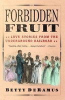 Forbidden Fruit: Love Stories from the Underground Railroad - Betty DeRamus
