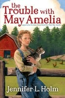 The Trouble with May Amelia - Jennifer L. Holm