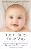 Your Baby, Your Way - Jennifer Margulis