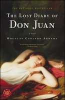 The Lost Diary of Don Juan: An Account of the True Arts of Passion and the Perilous Adventure of Love - Douglas Carlton Abrams