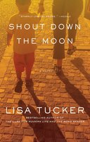 Shout Down the Moon - Lisa Tucker