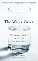 The Water Giver: The Story of a Mother, a Son, and Their Second Chance - Joan Ryan