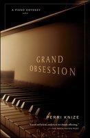 Grand Obsession: A Piano Odyssey - Perri Knize