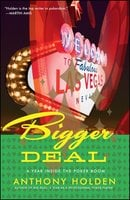 Bigger Deal: A Year Inside the Poker Boom - Anthony Holden