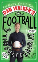 Dan Walker's Football Thronkersaurus: Football's Finest Tales - Dan Walker