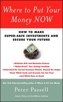 Where to Put Your Money NOW: How to Make Super-Safe Investments and Secure Your Future - Peter Passell
