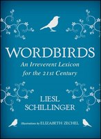 Wordbirds: An Irreverent Lexicon for the 21st Century - Liesl Schillinger