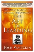 The Art of Learning: A Journey in the Pursuit of Excellence - Josh Waitzkin