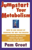 Jumpstart Your Metabolism: How To Lose Weight By Changing The Way You Breathe - Pam Grout