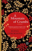 A Mountain of Crumbs: A Memoir - Elena Gorokhova