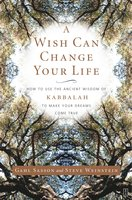 A Wish Can Change Your Life: How to Use the Ancient Wisdom of Kabbalah to Make Your Dreams Come True - Gahl Sasson, Steve Weinstein