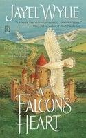 A Falcon's Heart - Jayel Wylie