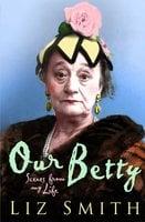 Our Betty - Liz Smith