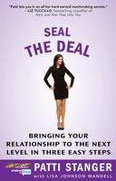 Seal the Deal: Bringing Your Relationship to the Next Level in Three Easy Steps - Patti Stanger