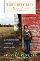 The Dirty Life: On Farming, Food, and Love - Kristin Kimball