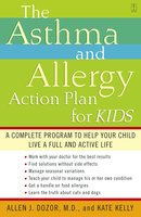 The Asthma and Allergy Action Plan for Kids: A Complete Program to Help Your Child Live a Full and Active Life - Kate Kelly, Allen Dozor