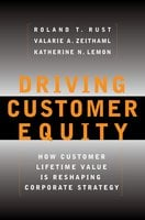 Driving Customer Equity: How Customer Lifetime Value Is Reshaping Corporate Strategy - Valarie A. Zeithaml, Roland T. Rust, Katherine N Lemon