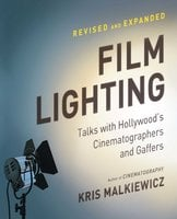Film Lighting: Talks with Hollywood's Cinematographers and Gaffer - Kris Malkiewicz