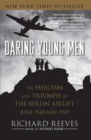 Daring Young Men: The Heroism and Triumph of The Berlin Airlift-June - Richard Reeves