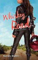 Whiskey Road: A Love Story - Karen V. Siplin