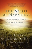 The Spirit of Happiness: Discovering God's Purpose for Your Life - T. Byram Karasu