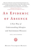 An Epidemic of Absence: A New Way of Understanding Allergies and Autoimmune Diseases - Moises Velasquez-Manoff