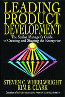 Leading Product Development: The Senior Manager's Guide to Creating and Shaping - Steven C. Wheelwright