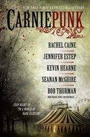 Carniepunk - Rachel Caine,Kelly Meding,Kevin Hearne,Kelly Gay,Delilah S. Dawson,Seanan McGuire,Allison Pang,Rob Thurman,Jennifer Estep