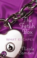 The Fetish Box, Part Two: What Escapes - Nicole Camden
