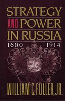 Strategy and Power in Russia 1600-1914 - William C. Fuller