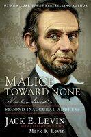 Malice Toward None: Abraham Lincoln's Second Inaugural Address - Jack E. Levin