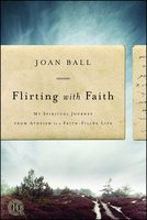 Flirting with Faith: My Spiritual Journey from Atheism to a Faith-Filled Life - Joan Ball