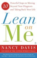 Lean on Me: Ten Powerful Steps to Moving Beyond Your Diagnosis and Taking Back Your Life - Kathryn Lynn Davis